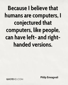 Because I believe that humans are computers, I conjectured that computers, like people, can have left- and right-handed versions.