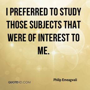 I preferred to study those subjects that were of interest to me.