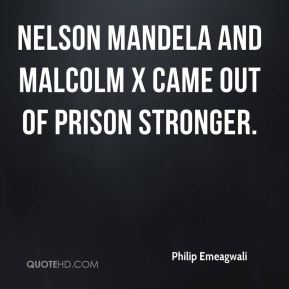 Nelson Mandela and Malcolm X came out of prison stronger.