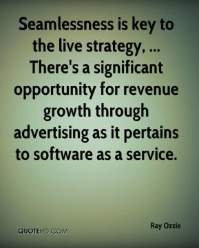 Ray Ozzie  - Seamlessness is key to the live strategy, ... There's a significant opportunity for revenue growth through advertising as it pertains to software as a service.