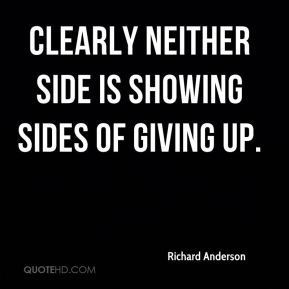 Richard Anderson  - Clearly neither side is showing sides of giving up.