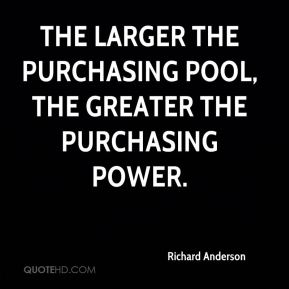Richard Anderson  - The larger the purchasing pool, the greater the purchasing power.