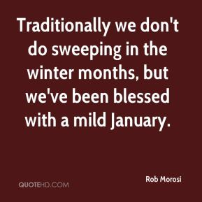 Rob Morosi  - Traditionally we don't do sweeping in the winter months, but we've been blessed with a mild January.
