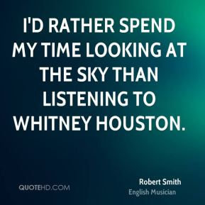 I'd rather spend my time looking at the sky than listening to Whitney Houston.
