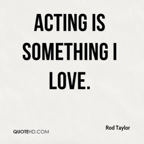 Rod Taylor - Acting is something I love.