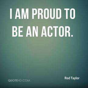 I am proud to be an actor.