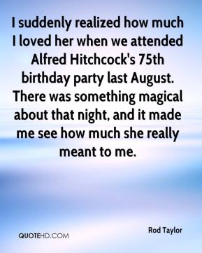 I suddenly realized how much I loved her when we attended Alfred Hitchcock's 75th birthday party last August. There was something magical about that night, and it made me see how much she really meant to me.