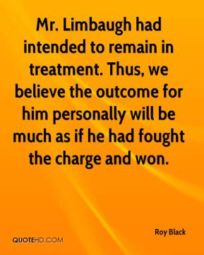 Mr. Limbaugh had intended to remain in treatment. Thus, we believe the outcome for him personally will be much as if he had fought the charge and won.
