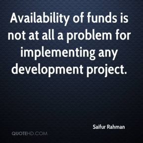 Saifur Rahman  - Availability of funds is not at all a problem for implementing any development project.