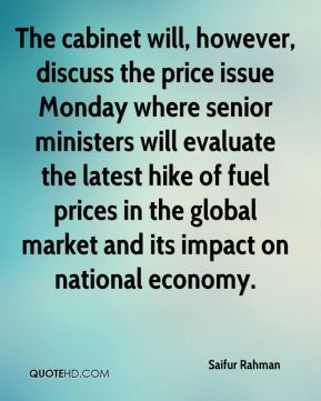 Saifur Rahman  - The cabinet will, however, discuss the price issue Monday where senior ministers will evaluate the latest hike of fuel prices in the global market and its impact on national economy.