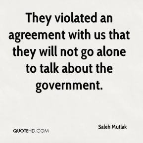 Saleh Mutlak  - They violated an agreement with us that they will not go alone to talk about the government.