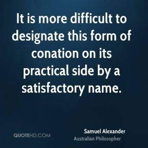 It is more difficult to designate this form of conation on its practical side by a satisfactory name.