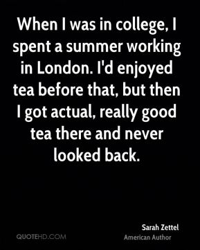 When I was in college, I spent a summer working in London. I'd enjoyed tea before that, but then I got actual, really good tea there and never looked back.