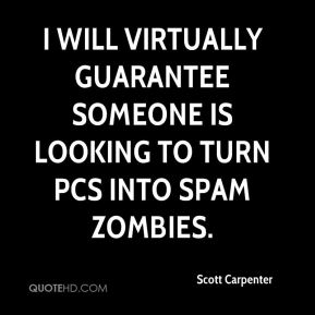 Scott Carpenter  - I will virtually guarantee someone is looking to turn PCs into spam zombies.
