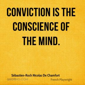 Conviction is the conscience of the mind.