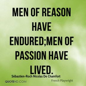 Men of reason have endured;men of passion have lived.
