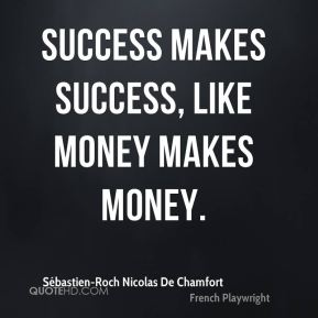Success makes success, like money makes money.