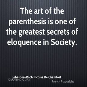 The art of the parenthesis is one of the greatest secrets of eloquence in Society.
