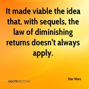 Star Wars  - It made viable the idea that, with sequels, the law of diminishing returns doesn't always apply.