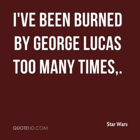 I've been burned by George Lucas too many times.