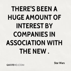 Star Wars  - There's been a huge amount of interest by companies in association with the new .