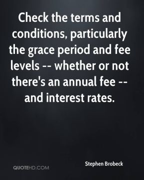 Check the terms and conditions, particularly the grace period and fee levels -- whether or not there's an annual fee -- and interest rates.