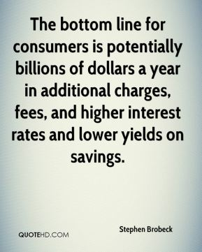 Stephen Brobeck  - The bottom line for consumers is potentially billions of dollars a year in additional charges, fees, and higher interest rates and lower yields on savings.