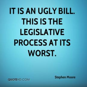 It is an ugly bill. This is the legislative process at its worst.
