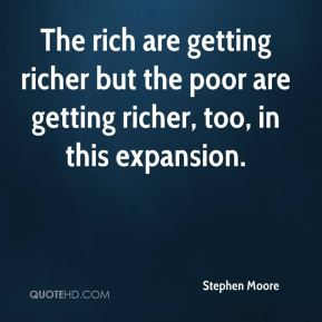 Stephen Moore  - The rich are getting richer but the poor are getting richer, too, in this expansion.