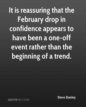It is reassuring that the February drop in confidence appears to have been a one-off event rather than the beginning of a trend.
