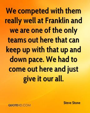 We competed with them really well at Franklin and we are one of the only teams out here that can keep up with that up and down pace. We had to come out here and just give it our all.