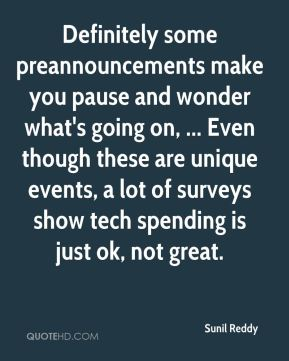 Definitely some preannouncements make you pause and wonder what's going on, ... Even though these are unique events, a lot of surveys show tech spending is just ok, not great.