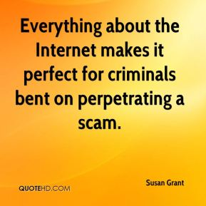 Everything about the Internet makes it perfect for criminals bent on perpetrating a scam.