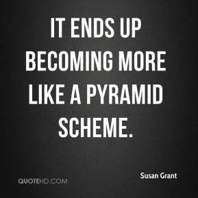 It ends up becoming more like a pyramid scheme.