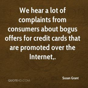 Susan Grant  - We hear a lot of complaints from consumers about bogus offers for credit cards that are promoted over the Internet.