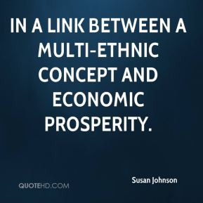 Susan Johnson  - in a link between a multi-ethnic concept and economic prosperity.