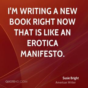 I'm writing a new book right now that is like an erotica manifesto.
