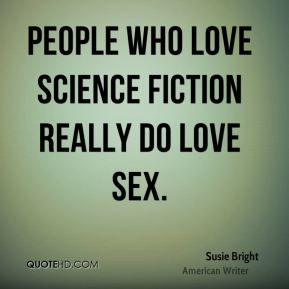 Susie Bright - People who love science fiction really do love sex.