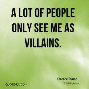 A lot of people only see me as villains.