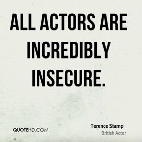 All actors are incredibly insecure.