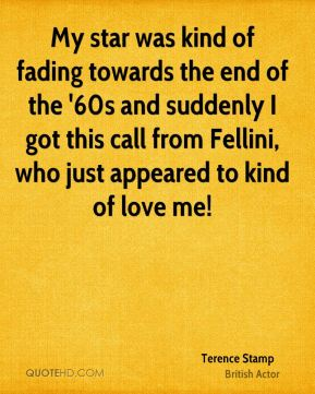 My star was kind of fading towards the end of the '60s and suddenly I got this call from Fellini, who just appeared to kind of love me!
