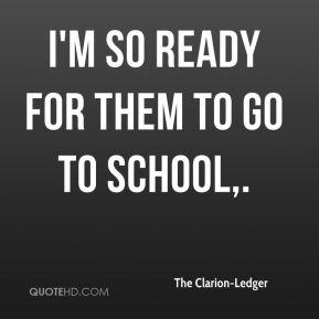 The Clarion-Ledger  - I'm so ready for them to go to school.