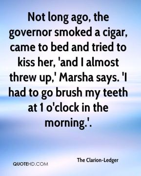 The Clarion-Ledger  - Not long ago, the governor smoked a cigar, came to bed and tried to kiss her, 'and I almost threw up,' Marsha says. 'I had to go brush my teeth at 1 o'clock in the morning.'.