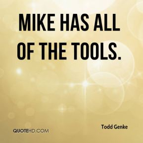 Mike has all of the tools.