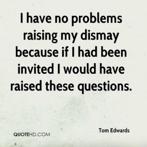 I have no problems raising my dismay because if I had been invited I would have raised these questions.