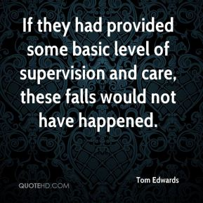 If they had provided some basic level of supervision and care, these falls would not have happened.