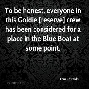 To be honest, everyone in this Goldie [reserve] crew has been considered for a place in the Blue Boat at some point.