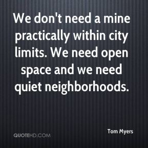 Tom Myers  - We don't need a mine practically within city limits. We need open space and we need quiet neighborhoods.
