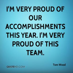 I'm very proud of our accomplishments this year. I'm very proud of this team.