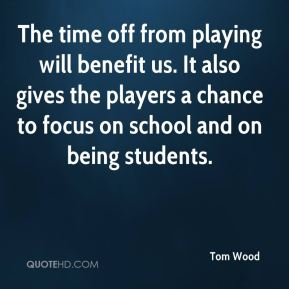 The time off from playing will benefit us. It also gives the players a chance to focus on school and on being students.